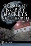 Ghosts of Bobby Mackey's Music World - Dan Smith