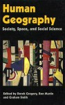 Human Geography: Society, Space, and Social Science - Graham Smith, Derek Gregory, Ron Martin