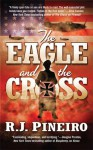 The Eagle and the Cross - R.J. Pineiro