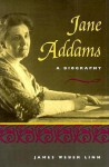 Jane Addams: A BIOGRAPHY - James Weber Linn, Anne Firor Scott