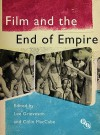 Film and the End of Empire - Lee Grieveson, Colin MacCabe