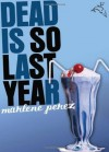 Dead Is So Last Year - Marlene Perez