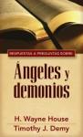 Respuestas y Preguntas Sobre Angeles y Demonios - H. Wayne House, Timothy J. Demy