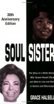 Soul Sister: The Story of a White Woman Who Turned Herself Black and Went to Live and Work in Harlem and Mississippi - Grace Halsell