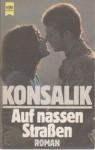 Auf nassen Straßen - Heinz G. Konsalik