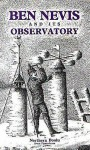 Ben Nevis And Its Observatory: A Guide To The Ben And To The Observatory Built On The Summit In 1883 - Northern Books
