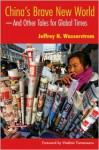 China's Brave New World: --And Other Tales for Global Times - Jeffrey N. Wasserstrom, Vladimir Tismaneanu