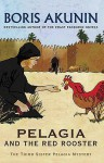 Pelagia and the Red Rooster - Boris Akunin