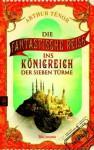 Die fantastische Reise ins Königreich der sieben Türme - Arthur Ténor, Stefanie Mierswa