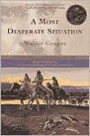 A Most Desperate Situation: Frontier Adventures of a Young Scout,1858-64 - Walter Cooper, Rick Newby, C.M. Russell