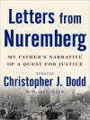 Letters from Nuremberg: My Father's Narrative of a Quest for Justice - Christopher J. Dodd, Lary Bloom, Michael Prichard