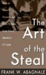 The Art of the Steal: How to Protect Yourself and Your Business from Fraud - Frank W. Abagnale