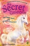 My Secret Unicorn: The Magic Spell and Dreams Come True - Linda Chapman
