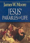 Jesus' Parables of Life - James W. Moore
