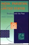 India, Pakistan, and the United States: Breaking with the Past - Shirin Tahir-Kheli