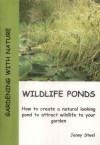 Wildlife Ponds: How to Create a Natural Looking Pond to Attract Wildlife to Your Garden (Gardening with Nature) - Jenny Steel