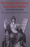 The French Revolution and Human Rights: A Brief Documentary History (Bedford Series in History and Culture) - Lynn Hunt