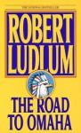The Road to Omaha - Robert Ludlum