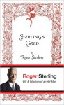 Sterling's Gold: Wit and Wisdom of an Ad Man - Roger Sterling