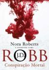 Conspiração Mortal (Série Mortal, #8) - J.D. Robb
