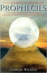 The Mammoth Book of Prophecies: The Predictions of Nostradamus and Other Prophets, Visionaries and Seers - Damon Wilson