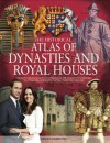 The Historical Atlas of Dynasties and Royal Houses - Jeremy Harwood