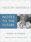 Notes to the Future: Words of Wisdom - Nelson Mandela, Desmond Tutu