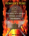 Fowler's Fury: The Story of a Unique British Steam Locomotive - Ian Carney
