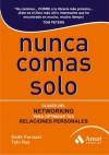 NUNCA COMAS SOLO 3ªED.: Claves del NETWORKING para optimizar tus relaciones personales (Spanish Edition) - Keith Ferrazzi, Belén García Alvarado