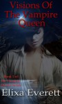 Visions of the Vampire Queen (The Vampire Queen Series) - Elixa Everett