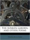 The Sunken Garden, and Other Poems - Walter de la Mare