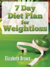 7 Day Diet Plan For Weight Loss: A Simple Rapid Weight Loss System That Works! (*Special Edition*)) - Elizabeth Brown