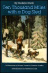 Ten Thousand Miles with a Dog Sled: A Narrative of Winter Travel in Interior Alaska - Hudson Stuck, Terrence Cole