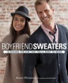Boyfriend Sweaters: 19 Designs for Him That You'll Want to Wear - Bruce Weinstein, Jared Flood