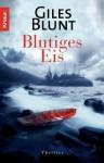 Blutiges Eis: Thriller (German Edition) - Giles Blunt, Anke Kreutzer