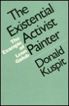 The Existential/Activist Painter: The Example of Leon Golub - Donald B. Kuspit
