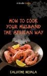 How to Cook Your Husband the African Way (Kindle Single) - Calixthe Beyala, David Cohen