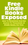 Free Kindle eBooks Exposed - How to Download and Get Access to Thousands of Kindle Books for Free (Kindle Books, Free Kindle Books, Kindle Bookstore, Free ... Books Download, Kindle Books Best Sellers) - Chris Simpson