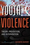 Youth Violence: Theory, Prevention, and Intervention - Kathryn Seifert, Karen Ray, Robert Schmidt