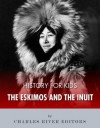 History for Kids: The Eskimos and the Inuit - Charles River Editors