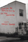 Some of Us Have to Get Up in the Morning: Short Stories - Daniel Scott