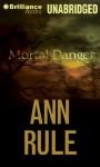 Mortal Danger: And Other True Cases - Laural Merlington, Ann Rule