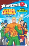 Justice League Classic: I Am Aquaman - Kirsten Mayer, Andy Smith