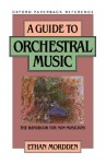 A Guide to Orchestral Music: The Handbook for Non-Musicians (Oxford Paperback Reference) - Ethan Mordden