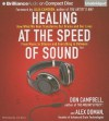 Healing at the Speed of Sound: How What We Hear Transforms Our Brains and Our Lives - Don Campbell