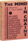 The Mind in Chains: Socialism and the Cultural Revolution - Cecil Day-Lewis, Anthony Blunt, Alan Bush, Charles Madge, T.A. Jackson, Alistair Browne, Edgell Rickword, J.D. Bernal, Edward Upward, Rex Warner, Arthur Calder-Marshall, Barbara Nixon