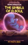 Wheels of a Soul: Reincarnation - Your Life Today and Tomorrow - Philip S. Berg, Philip S. Berg