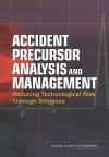 Accident Precursor Analysis and Management: Reducing Technological Risk Through Diligence - National Academy of Engineering
