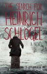 The Search for Heinrich Schlögel: A Novel - Martha Baillie