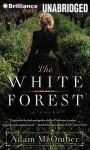 The White Forest - Adam McOmber, Susan Duerden